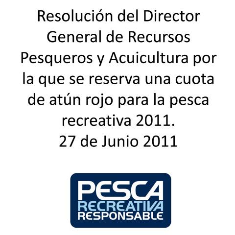 Resolución del Director General de Recursos Pesqueros y Acuicultura por la que se reserva una cuota de atún rojo para la pesca recreativa 2011